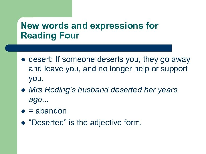 New words and expressions for Reading Four l l desert: If someone deserts you,