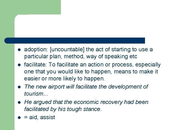 l l l adoption: [uncountable] the act of starting to use a particular plan,