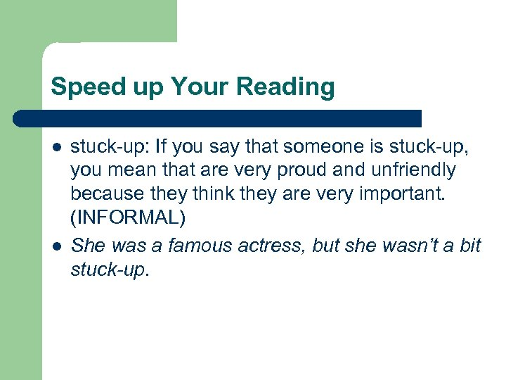Speed up Your Reading l l stuck-up: If you say that someone is stuck-up,