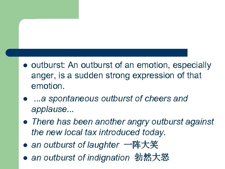 l l l outburst: An outburst of an emotion, especially anger, is a sudden