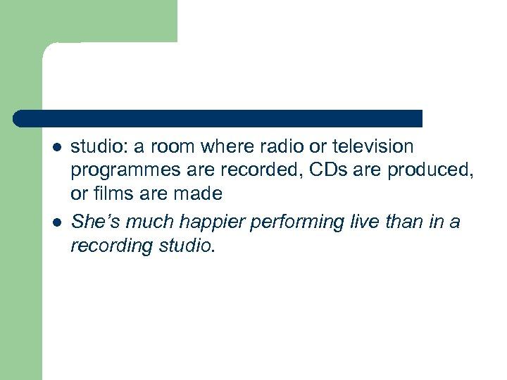 l l studio: a room where radio or television programmes are recorded, CDs are