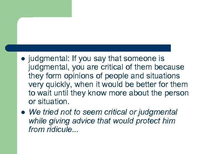 l l judgmental: If you say that someone is judgmental, you are critical of