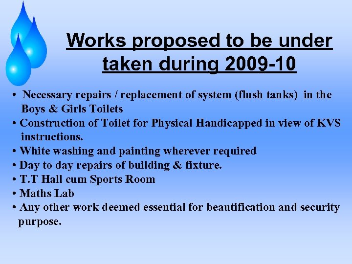 Works proposed to be under taken during 2009 -10 • Necessary repairs / replacement