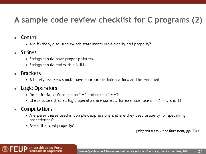 A sample code review checklist for C programs (2) n Control • Are if/then,