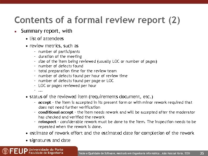 Contents of a formal review report (2) n Summary report, with • list of