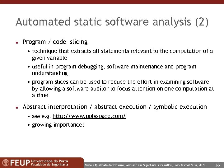 Automated static software analysis (2) n Program / code slicing • technique that extracts