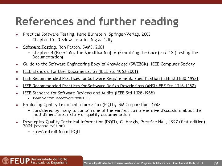 References and further reading n n Practical Software Testing, Ilene Burnstein, Springer-Verlag, 2003 •