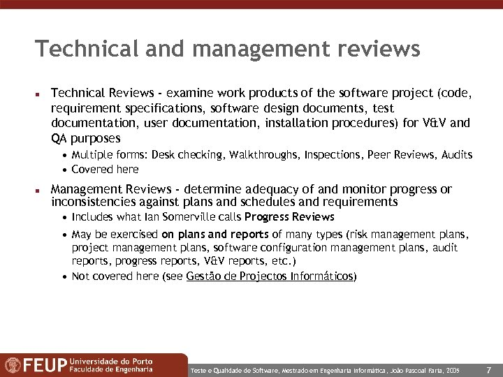 Technical and management reviews n Technical Reviews - examine work products of the software