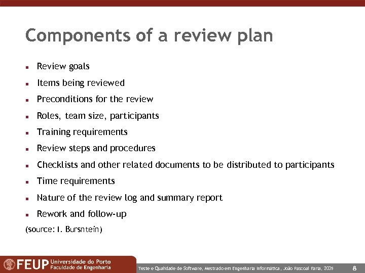 Components of a review plan n Review goals n Items being reviewed n Preconditions