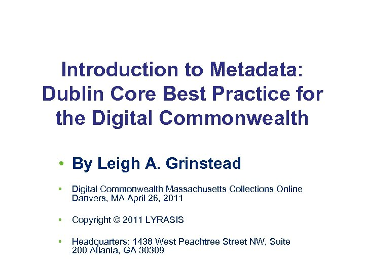 Introduction to Metadata: Dublin Core Best Practice for the Digital Commonwealth • By Leigh
