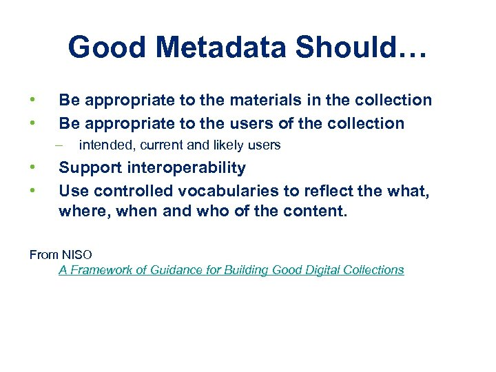 Good Metadata Should… • • Be appropriate to the materials in the collection Be