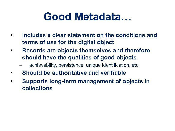 Good Metadata… • • Includes a clear statement on the conditions and terms of
