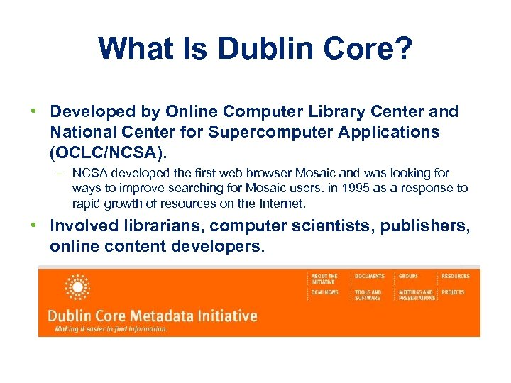 What Is Dublin Core? • Developed by Online Computer Library Center and National Center
