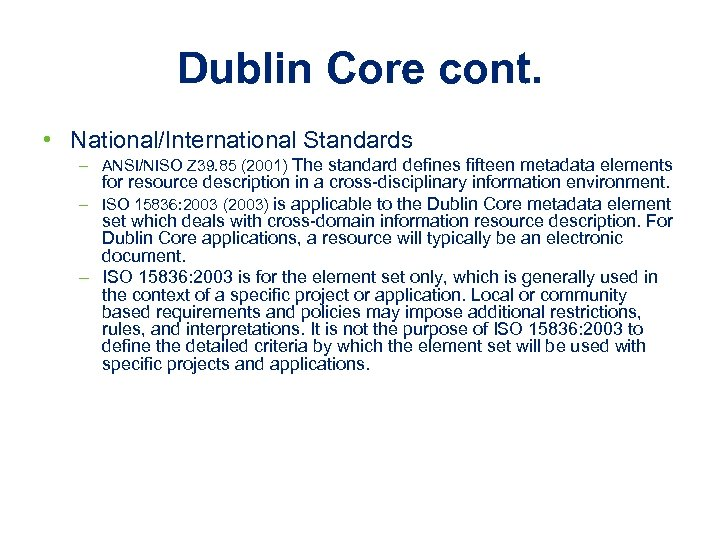 Dublin Core cont. • National/International Standards – ANSI/NISO Z 39. 85 (2001) The standard