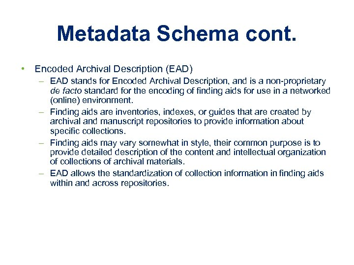 Metadata Schema cont. • Encoded Archival Description (EAD) – EAD stands for Encoded Archival