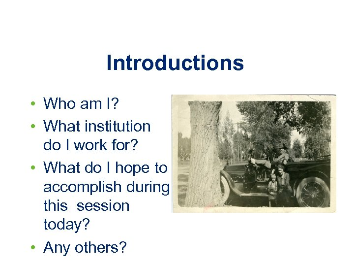 Introductions • Who am I? • What institution do I work for? • What