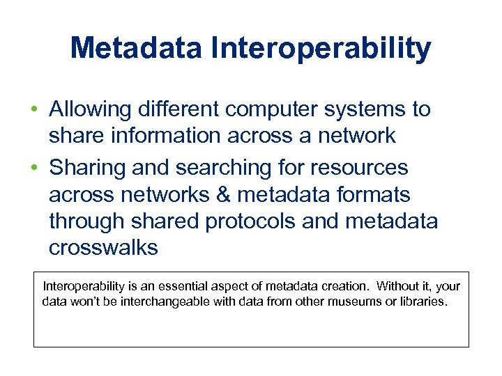 Metadata Interoperability • Allowing different computer systems to share information across a network •