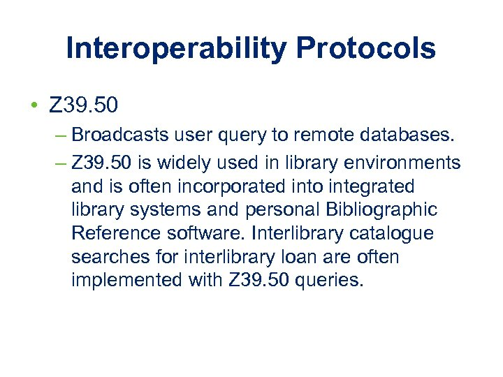 Interoperability Protocols • Z 39. 50 – Broadcasts user query to remote databases. –