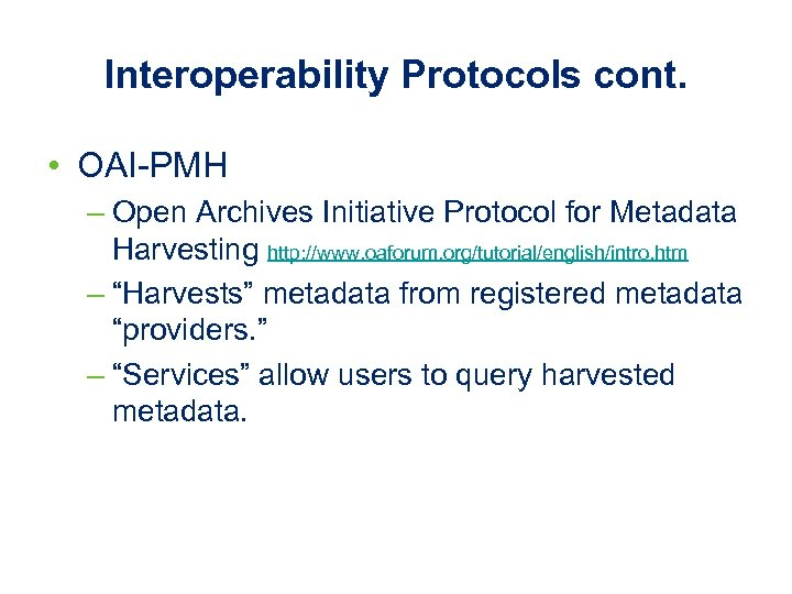 Interoperability Protocols cont. • OAI-PMH – Open Archives Initiative Protocol for Metadata Harvesting http: