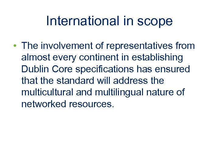 International in scope • The involvement of representatives from almost every continent in establishing