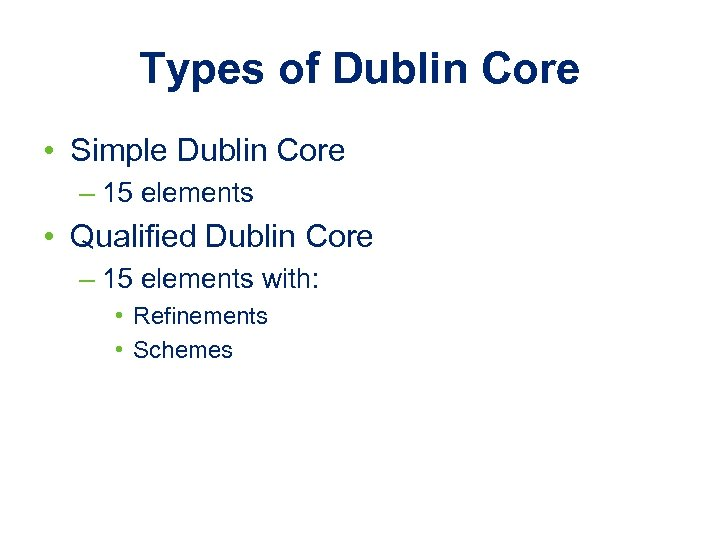 Types of Dublin Core • Simple Dublin Core – 15 elements • Qualified Dublin
