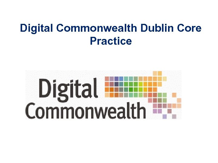 Digital Commonwealth Dublin Core Practice