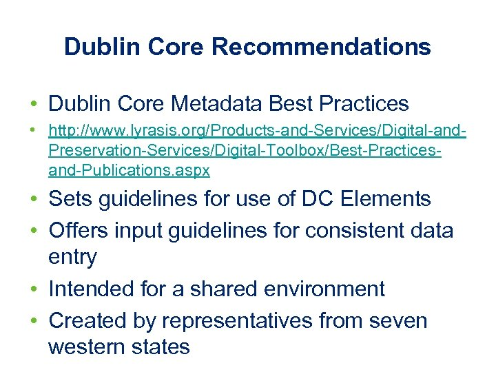 Dublin Core Recommendations • Dublin Core Metadata Best Practices • http: //www. lyrasis. org/Products-and-Services/Digital-and.