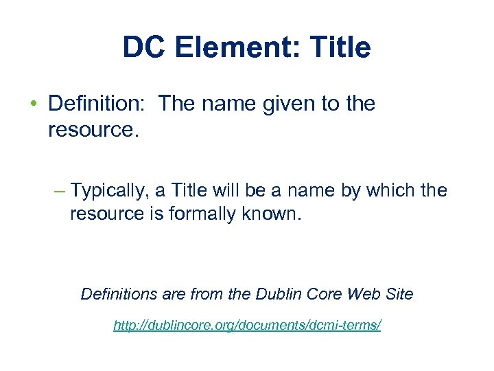 DC Element: Title • Definition: The name given to the resource. – Typically, a