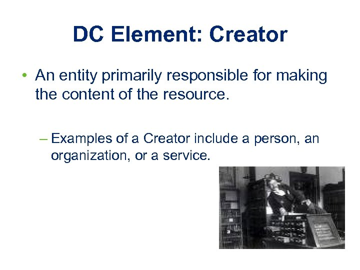 DC Element: Creator • An entity primarily responsible for making the content of the