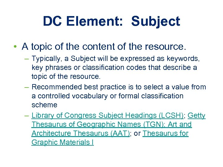 DC Element: Subject • A topic of the content of the resource. – Typically,