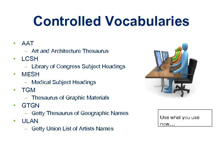 Controlled Vocabularies • AAT – Art and Architecture Thesaurus • LCSH – Library of