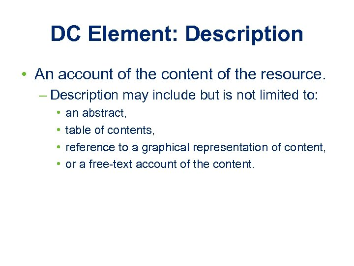 DC Element: Description • An account of the content of the resource. – Description