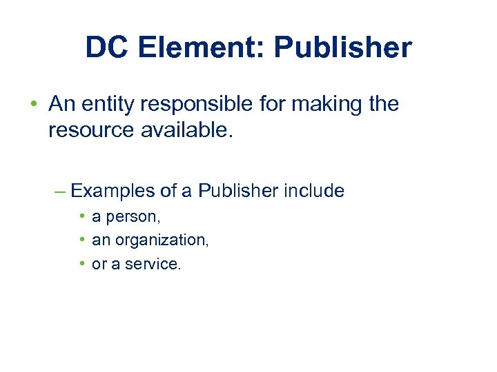 DC Element: Publisher • An entity responsible for making the resource available. – Examples