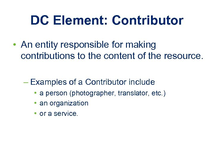 DC Element: Contributor • An entity responsible for making contributions to the content of
