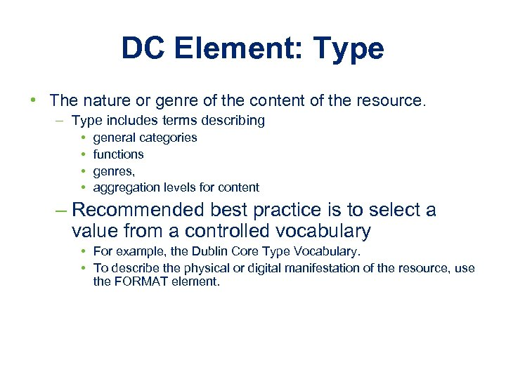 DC Element: Type • The nature or genre of the content of the resource.