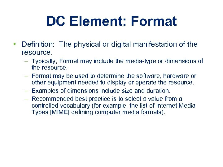 DC Element: Format • Definition: The physical or digital manifestation of the resource. –