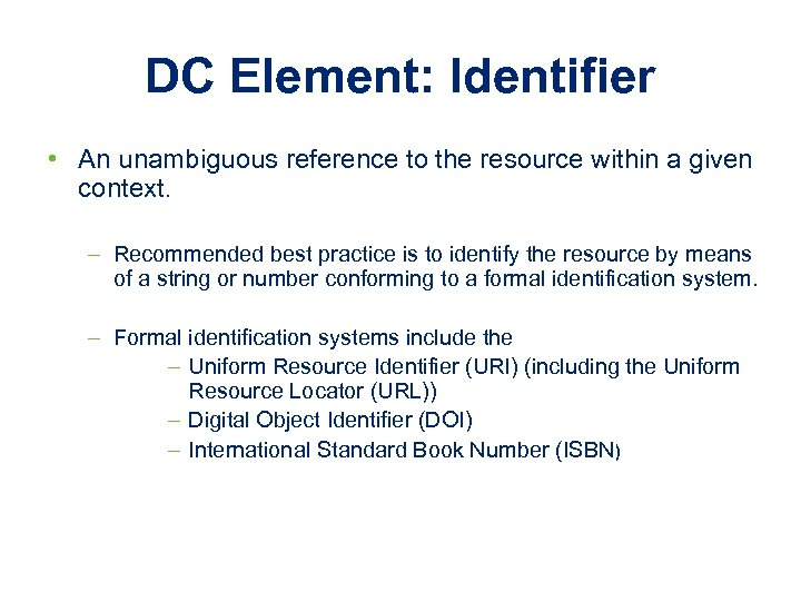 DC Element: Identifier • An unambiguous reference to the resource within a given context.