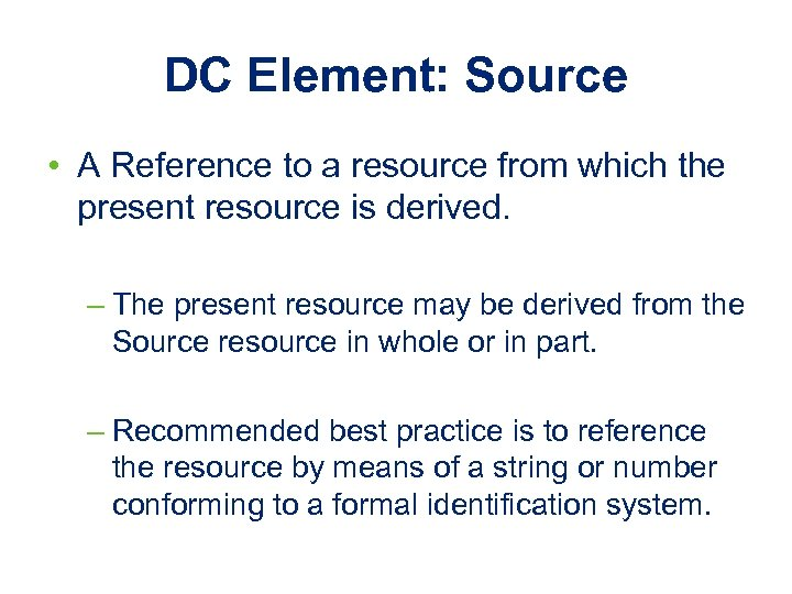 DC Element: Source • A Reference to a resource from which the present resource