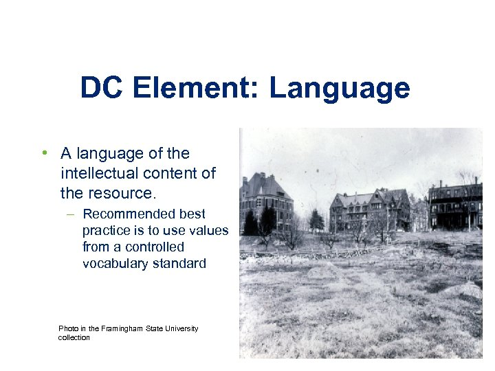 DC Element: Language • A language of the intellectual content of the resource. –
