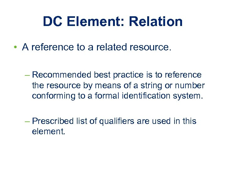 DC Element: Relation • A reference to a related resource. – Recommended best practice