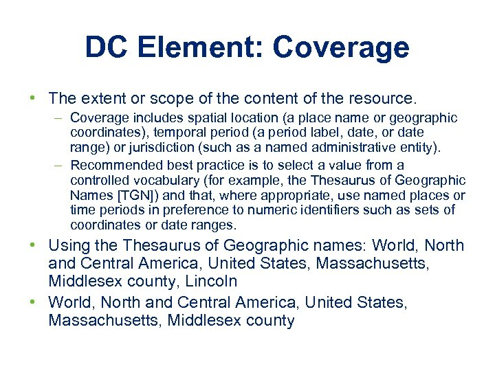 DC Element: Coverage • The extent or scope of the content of the resource.