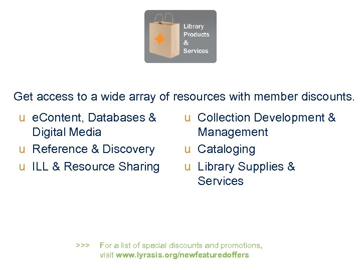 Get access to a wide array of resources with member discounts. u e. Content,