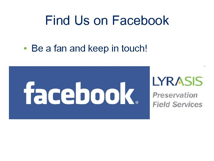Find Us on Facebook • Be a fan and keep in touch!