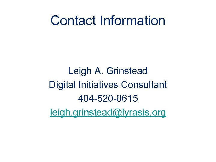 Contact Information Leigh A. Grinstead Digital Initiatives Consultant 404 -520 -8615 leigh. grinstead@lyrasis. org