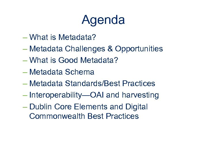 Agenda – What is Metadata? – Metadata Challenges & Opportunities – What is Good