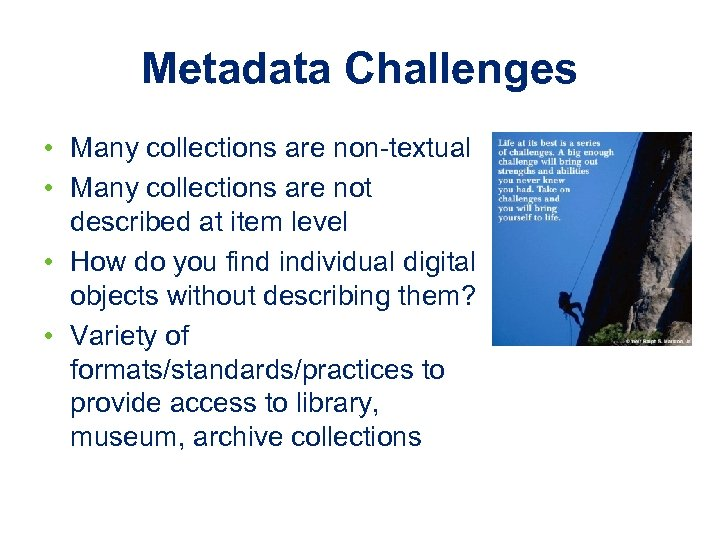 Metadata Challenges • Many collections are non-textual • Many collections are not described at
