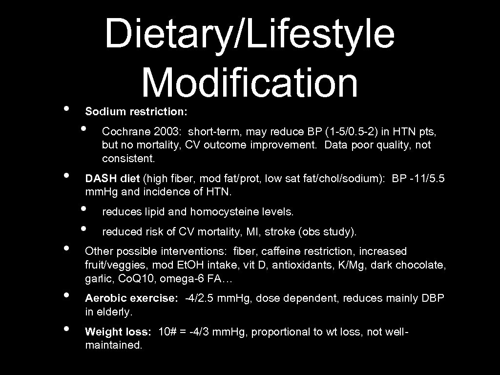 • • • Dietary/Lifestyle Modification Sodium restriction: • Cochrane 2003: short-term, may reduce