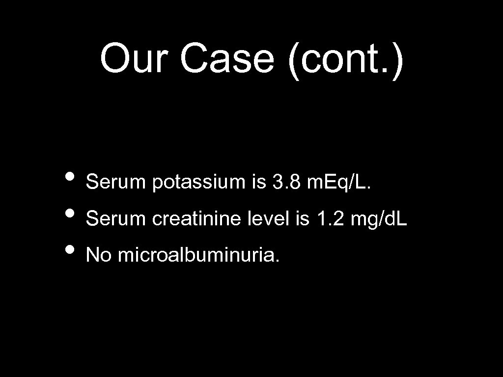 Our Case (cont. ) • Serum potassium is 3. 8 m. Eq/L. • Serum