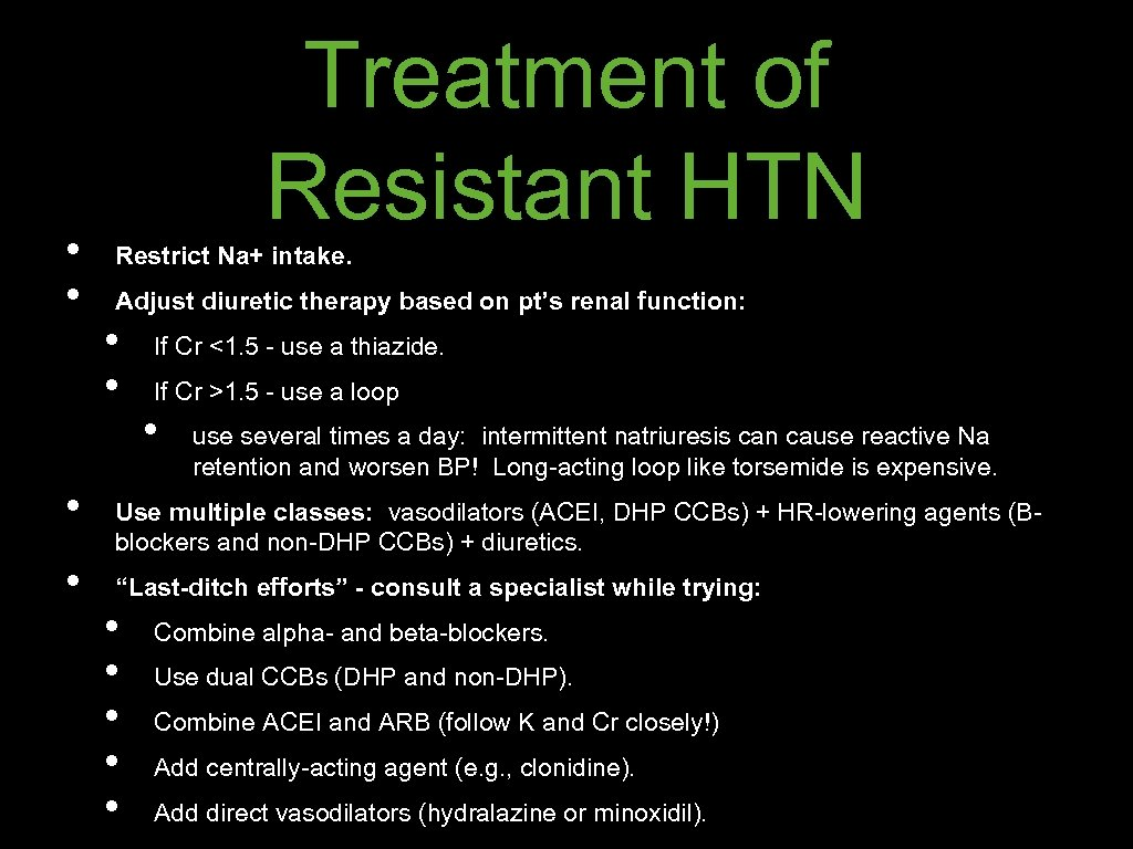 • • Treatment of Resistant HTN Restrict Na+ intake. Adjust diuretic therapy based