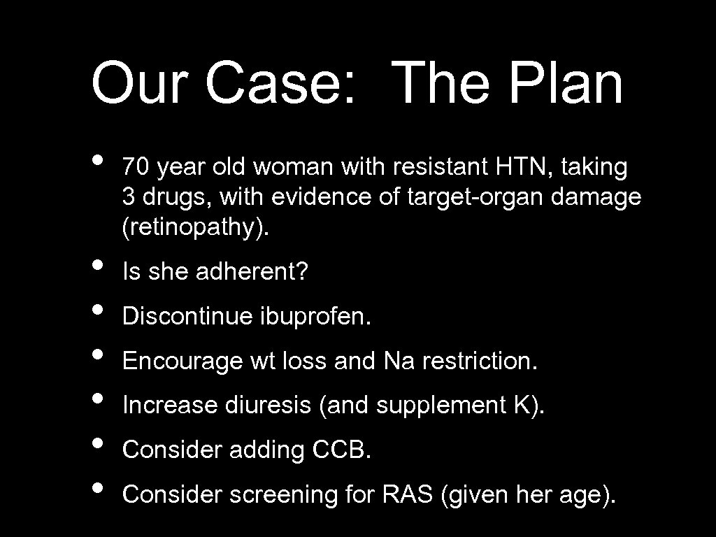 Our Case: The Plan • • 70 year old woman with resistant HTN, taking